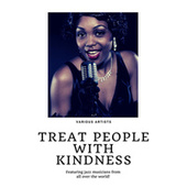 Treat people with kindness (Featuring jazz musicians from all over the world!) by Various Artists