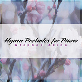 Hymn Preludes for Piano by Stephen Akina