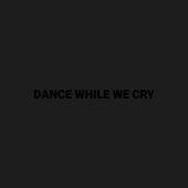 Dance While We Cry de Natalia Taylar
