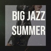 Big Jazz Summer by Various Artists