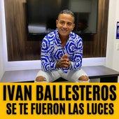 Se Te Fueron las Luces de Ivan Ballesteros