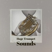 Huge Trumpet Sounds by Various Artists