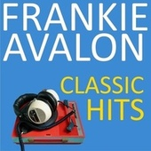 Classic Hits by Frankie Avalon