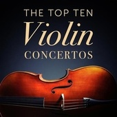 The Top Ten Violin Concertos by Various Artists