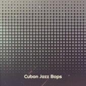 Cuban Jazz Bops by Various Artists
