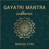 Gayatri Mantra Sadhana by Manish Vyas