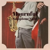 Mournful Saxophone Night by Various Artists
