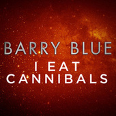 I Eat Cannibals by Barry Blue