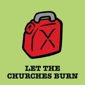 Let the Churches Burn by Bert