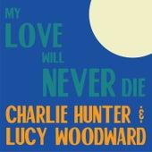 My Love Will Never Die von Charlie Hunter