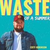 Waste of a Summer. by Coty Robinson