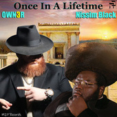 Once in a Lifetime by Own3r