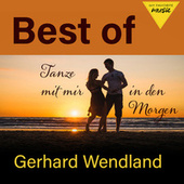 Tanze mit mir in den Morgen - Best of Gerhard Wendland by Gerhard Wendland