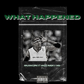 What Happened (feat. Uncle Murda & Swiv) de Iamjoshstone