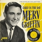 Early in the Day: The Singles Collection by Merv Griffin
