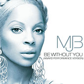 Be Without You (Award Performance Version) von Mary J. Blige