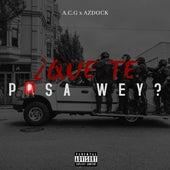 ¿Que Te Pasa Wey? by A,C,G, & Azdock