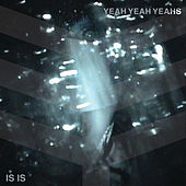 Is Is EP by Yeah Yeah Yeahs
