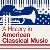 A History in American Classical Music de Various Artists