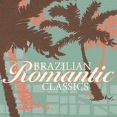 Brazilian Romantic Classics by Various Artists