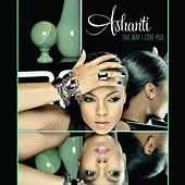 The Way That I Love You by Ashanti