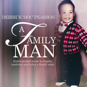 A Family Man (Instrumental Music to Inspire, Motivate and Relax a Family Man) by Derrick Doc Pearson