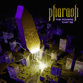 The Powers That Be by Pharaoh