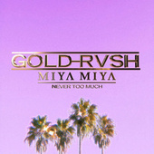 Never Too Much by Gold Rvsh