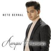 Aunque Te Enamores de Neto Bernal