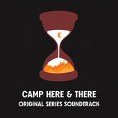 Camp Here & There (Original Series Soundtrack) by Will Wood