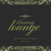 Luxury Lounge for an Evening at Home, Vol. 4 de Various Artists
