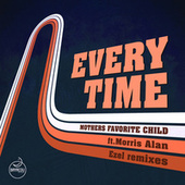 Every Time (Ezel Remixes) by Mothers Favorite Child