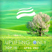 Uplifting Only Top 15: April 2021 by Various Artists