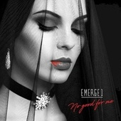 No Good For Me by Emerge