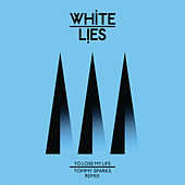 To Lose My Life by White Lies