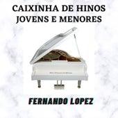 Caixinha de Hinos (Jovens e Menores) von Fernando Lopez