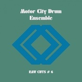Raw Cuts #6 by Motor City Drum Ensemble