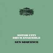 Sun Sequence by Motor City Drum Ensemble
