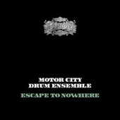 Escape to Nowhere by Motor City Drum Ensemble