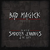 BAD MAGICK - The Best Of Shooter Jennings & The 357's von Shooter Jennings