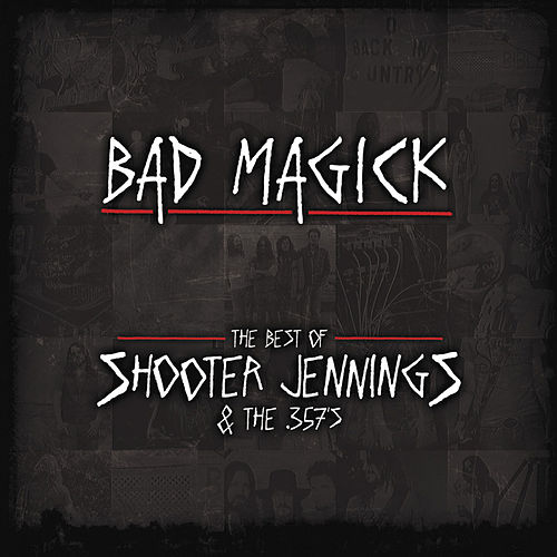 BAD MAGICK - The Best Of Shooter Jennings & The 357's by Shooter Jennings