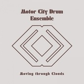 Moving Through Clouds by Motor City Drum Ensemble