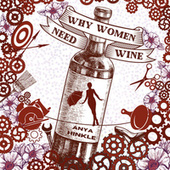 Why Women Need Wine by Anya Hinkle