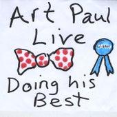 Art Paul Live Doing His Best by Art Paul Schlosser