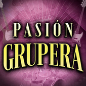 Pasión Grupera by Various Artists