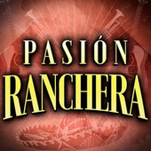 Pasión Ranchera by Various Artists