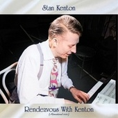 Rendezvous with Kenton (Remastered 2021) by Stan Kenton