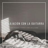 Relajación con la Guitarra: Guitarra Acústica, Música de Fondo para Ayudarte a Dormir y Conciliar el Sueño de Various Artists