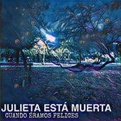 Cuando Éramos Felices by Julieta Está Muerta