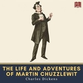 The Life and Adventures of Martin Chuzzlewit de Charles Dickens